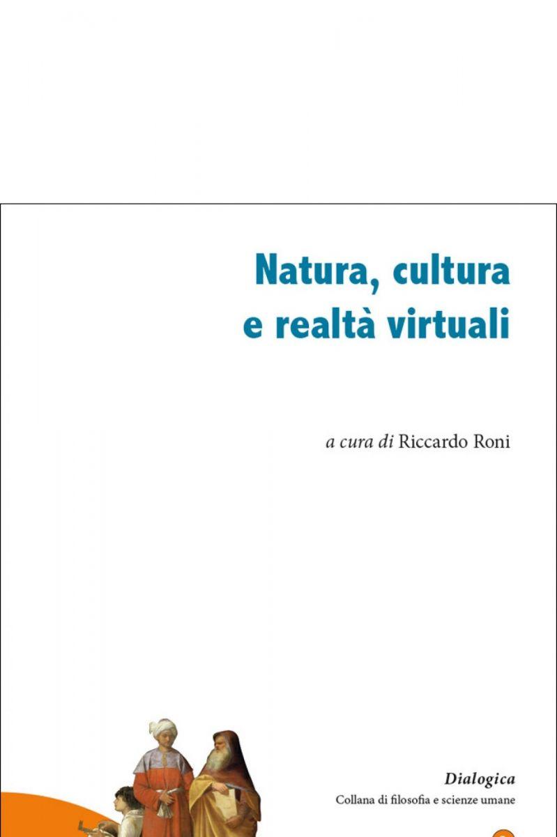 Pubblicato il volume NATURA, CULTURA E REALTÀ VIRTUALI.Atti del Convegno nazionale della Società Filosofica Italiana 2017